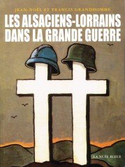 lorraine,alsace,grande guerre,allemagne,france,jean noel grandhomme,francis grandhomme