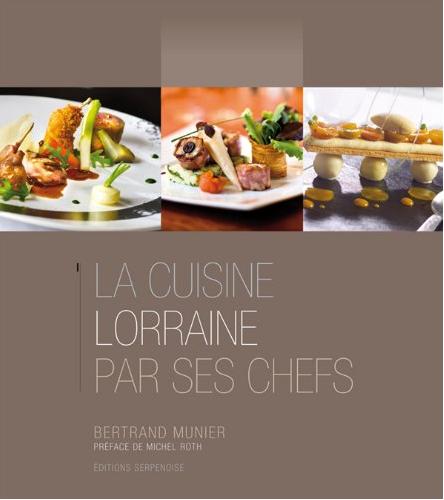 La cuisine lorraine par ses chefs histoire patrimoine - La cuisine de bertrand ...